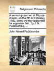 A Sermon Preached at Fitzroy-Chapel, on the 8th of February, 1782, Being the Day Appointed for a General Fast. by J. N. Puddicombe, ... by John Newell Puddicombe (Paperback / softback, 2010)