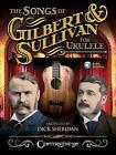 Songs of Gilbert & Sullivan for Ukulele by Arthur Sullivan (Mixed media product, 2016)