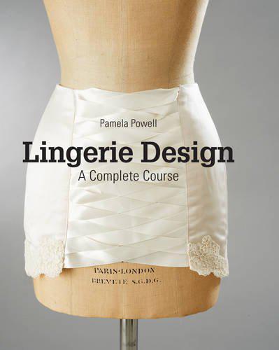 Lingerie Design: A Complete Course Par Pamela Powell, Neuf Livre ,Gratuit & Fast