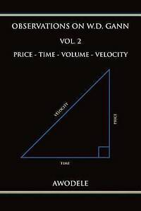 Observations-on-W-D-Gann-Vol-2-Price-Time-Volume-Velocit-by-Awodele