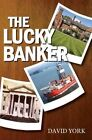 The Lucky Banker by David York (Paperback, 2013)