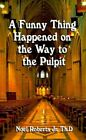 a Funny Thing Happened on Way to Pulpit Roberts Humour Authorhouse 9781588201355