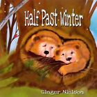 Half Past Winter: Two Curious Bear Cubs Set Off to Find the Snow. by Ginger Nielson (Paperback / softback, 2014)
