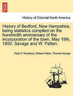 History of Bedford, New Hampshire, Being Statistics Compiled on the Hundredth Anniversary of the Incorporation of the Town, May 19th, 1850. Savage and W. Patten. by Thomas Savage, William Patten, Peter P Woodbury (Paperback / softback, 2011)