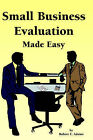 Small Business Evaluation Made Easy by Robert E. Adams (Paperback, 2006)