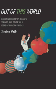 Out of this World: Colliding Universes, Branes, Strings, and Other Wild Ideas of