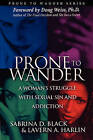 Prone to Wander: A Women's Struggle with Sexual Sin and Addiction - 2nd Edition by Lavern Harlin, Dr Sabrina D Black (Paperback / softback, 2003)