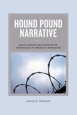 Hound Pound Narrative : Sexual Offender Rehabilitation and the Anthropology...
