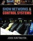 Show Networks and Control Systems: Formerly  Control Systems for Live Entertainment by John Huntington (Paperback / softback, 2012)