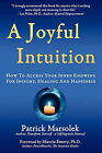 A Joyful Intuition - How to Access Your Inner Knowing for Insight, Healing and Happiness by Patrick J Marsolek (Paperback / softback, 2010)