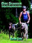 Dog Scooter - The Sport for Dogs Who Love to Run 9781411657069 Paperback