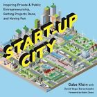 Start-Up City: Inspiring Private and Public Entrepreneurship, Getting Projects Done, and Having Fun by David Vega-Barachowitz, Gabe Klein (Paperback, 2015)