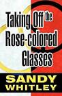 Taking Off the Rose-Colored Glasses by Sandy Whitley (Paperback / softback, 2011)