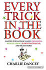 Every Trick in the Book: Master the Arts of Magic, Juggling, Mind Reading, Sleights-of-Hand, and Much More by Charlie Dancey (Hardback, 2013)