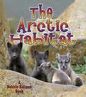 An Arctic Habitat by Molly Aloian, Bobbie Kalman (Paperback, 2006)