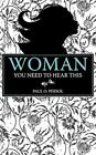 Woman You Need to Hear This by Paul O Persol 9781449096991 Paperback 2010