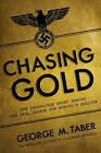 Chasing Gold: The Incredible Story of How the Nazis Stole Europe's Bullion by George M. Taber (Paperback, 2016)