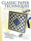 Classic Paper Techniques for Greeting Cards and Gifts : Includes Quilling, Stenciling, Weaving, and More! by Alisa Harkless (2005, Paperback)