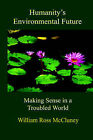 Humanity's Environmental Future: Making Sense in a Troubled World by William Ross McCluney, Ross McCluney (Paperback / softback, 2004)