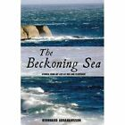 The Beckoning Sea Stories From My Life at Sea and Elsewhere 9781440102653 Book