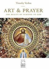 Mount Tabor Bks.: Art and Prayer : The Beauty of Turning to God by Timothy...