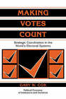 Making Votes Count: Strategic Coordination in the World's Electoral Systems by Gary W. Cox (Paperback, 1997)