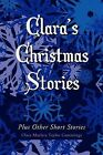 Clara's Christmas Stories: Plus Other Short Stories by Clara Marleta Taylor Cummings (Paperback / softback, 2011)