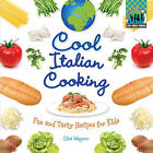 Cool Italian Cooking: Fun and Tasty Recipes for Kids by Lisa Wagner (Hardback, 2011)