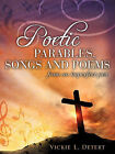 Poetic Parables, Songs and Poems by Vickie L Detert (Paperback / softback, 2009)