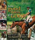 How Good Riders Get Good by Denny Emerson (Hardback, 2011)