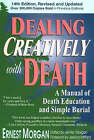 Dealing Creatively with Death: A Manual of Death Education and Simple Burial by Ernest Morgan (Paperback, 2001)