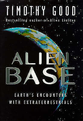 Alien Base: Earth's Encounters with Extraterrestrials, Good, Timothy, Good Book
