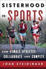 Sisterhood in Sports: How Female Athletes Collaborate and Compete by Joan Steidinger (Hardback, 2014)