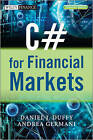 C# for Financial Markets by Daniel J. Duffy, Andrea Germani (Mixed media product, 2013)