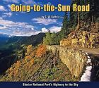 Going-To-The-Sun Road: Glacier National Park's Highway to the Sky by Farcountry Press (Paperback / softback, 2006)