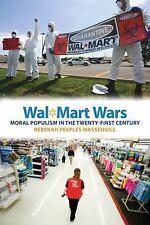 Wal-Mart Wars : Moral Populism in the Twenty-First Century by Rebekah Peeples...
