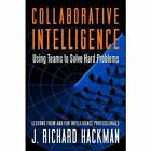 Collaborative Intelligence : Using Teams to Solve Hard Problems by J. Richard Hackman (2011, Hardcover)