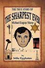 The True Story of the Sharpest Ever-: Michael Eugene Sharp by Mike Eggleston (Paperback / softback, 2012)