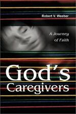 God's Caregivers : A Journey of Faith by Robert Weeber (2002, Paperback)