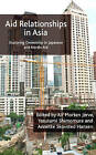 Aid Relationships in Asia: Exploring Ownership in Japanese and Nordic Aid: 2008 by Palgrave Macmillan (Hardback, 2007)