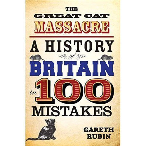 The Great Cat Massacre: A History of Britain in 100 Mistakes, Excellent Books