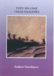 They-Become-Their-Shadows-Paperback-by-Hawthorne-Andrew-Brand-New-Free-P-amp