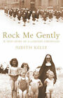 Rock Me Gently: A True Story of a Convent Childhood by Judith Kelly (Paperback, 2005)