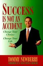Success is Not an Accident: Change Your Choices Change Your Life Newberry, Tomm