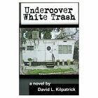 Undercover White Trash 9780759648968 by David L. Kilpatrick Book