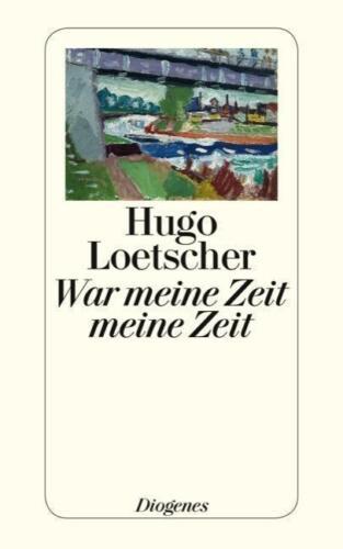 1 von 1 - War meine Zeit meine Zeit von Hugo Loetscher (2013, Taschenbuch)