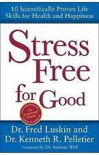 Stress Free for Good : Ten Scientifically Proven Life Skills for Health and H...