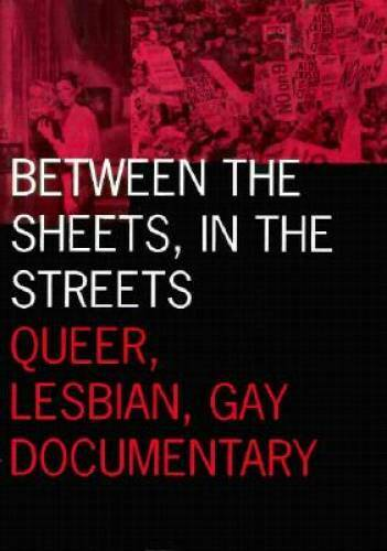 Between the Sheets, in the Streets: Queer, Lesbian, Gay Documentary (Visi - GOOD