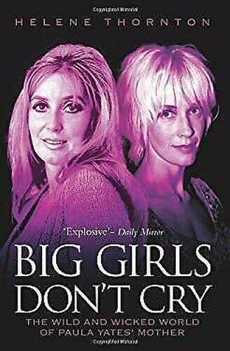 Big Girls Don'T Cry : The Wild Und Böse World Of Paula Yates 'Mutter Von