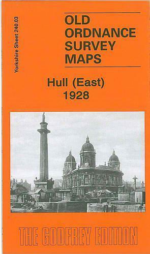 Hull East 1928: Yorkshire Sheet 240.03b (Old O.S. Maps of Yorkshire) by Arthur G